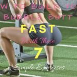 How To Get A Bubble Butt FAST With These 7 Simple Exercises