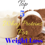 Top 5 Whey Proteins for Weight Loss