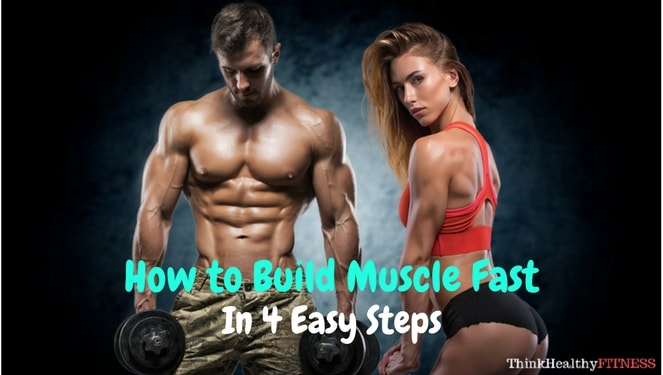 How to Build Muscle Fast In 4 Easy Steps - Think Healthy Fitness