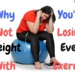 Why You're Not Losing Weight Even With Exercise