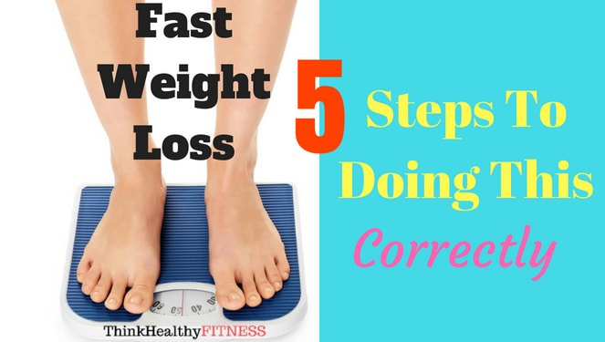 Fast Weight Loss: 5 Steps to Doing This Correctly
