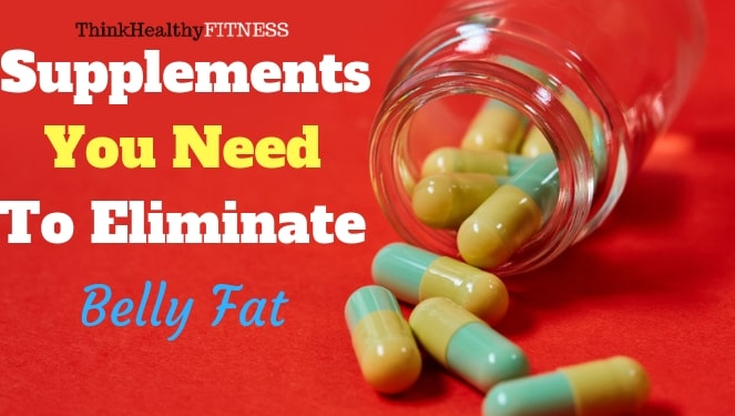 Supplements You Need To Eliminate Belly Fat